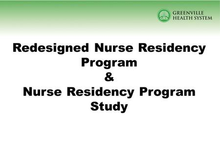 Redesigned Nurse Residency Program & Nurse Residency Program Study.