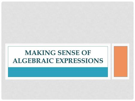 MAKING SENSE OF ALGEBRAIC EXPRESSIONS. 43210 In addition to level 3.0 and above and beyond what was taught in class, the student may: · Make connection.
