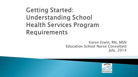 Karen Erwin, RN, MSN Education School Nurse Consultant July, 2014.