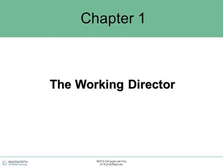 Chapter 1 The Working Director ©2013 Cengage Learning. All Rights Reserved.