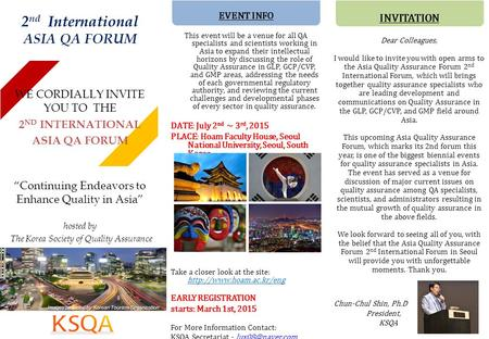 2 nd International ASIA QA FORUM EVENT INFO This event will be a venue for all QA specialists and scientists working in Asia to expand their intellectual.