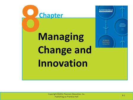 8 Chapter Managing Change and Innovation Copyright ©2012 Pearson Education, Inc. Publishing as Prentice Hall 8-1.