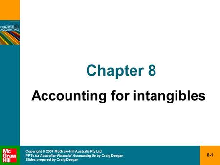 8-1 Copyright  2007 McGraw-Hill Australia Pty Ltd PPTs t/a Australian Financial Accounting 5e by Craig Deegan Slides prepared by Craig Deegan Chapter.