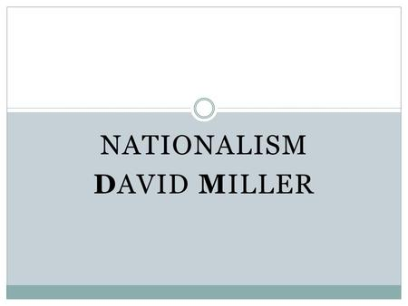 NATIONALISM DAVID MILLER. Three core elements 1- Nations are real: that there is something that differentiates people who belong to one nation from those.