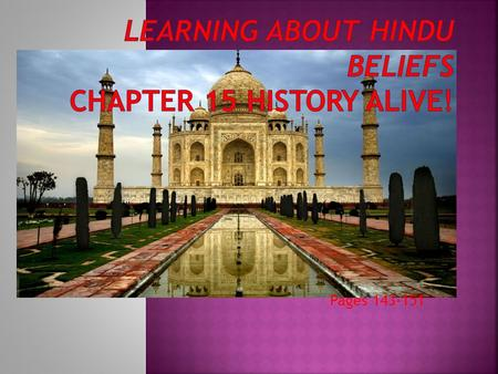 Pages 143-151.  Hinduism – India's first major ____________.  One of the basic beliefs of Hinduism is ________________. Dharma stands for Law, obligation,