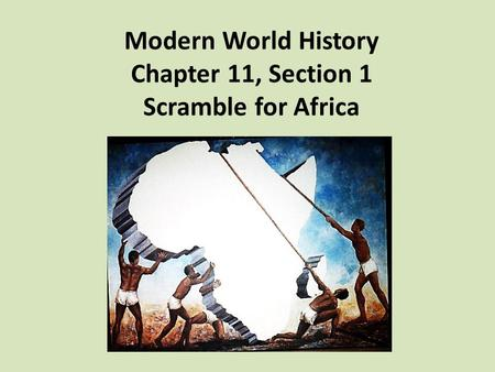 Modern World History Chapter 11, Section 1 Scramble for Africa.