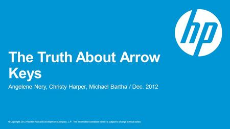 © Copyright 2012 Hewlett-Packard Development Company, L.P. The information contained herein is subject to change without notice. The Truth About Arrow.