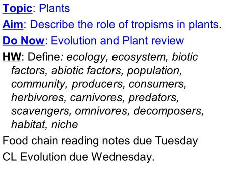 Topic: Plants Aim: Describe the role of tropisms in plants.