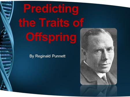 Predicting the Traits of Offspring By Reginald Punnett.