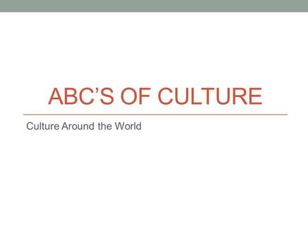 ABC'S OF CULTURE Culture Around the World. A: Art What art forms are typical of this culture?