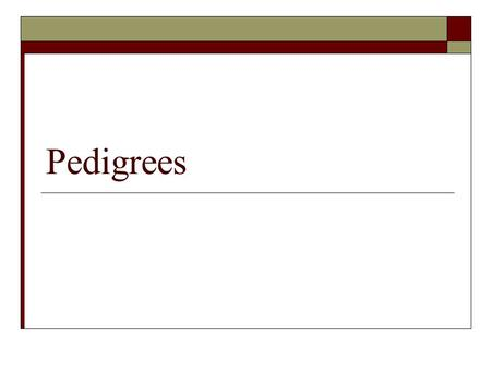 Pedigrees.