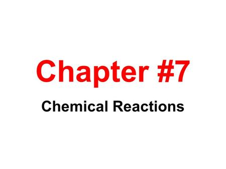 Chapter #7 Chemical Reactions. CHAPTER #7 CONTENTS 7-1 Grade School Volcanoes, Cars, & Detergents 7-2 Evidence of Chemical Reactions 7-3 The Chemical.