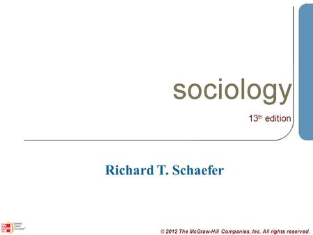 © 2012 The McGraw-Hill Companies, Inc. All rights reserved. Slide 1 Richard T. Schaefer.