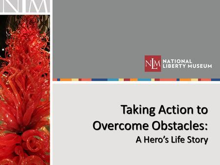 Taking Action to Overcome Obstacles: A Hero's Life Story.
