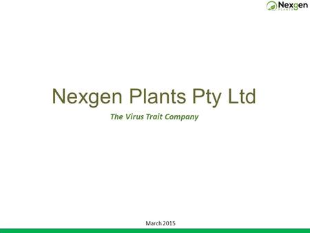 Nexgen Plants Pty Ltd The Virus Trait Company March 2015.