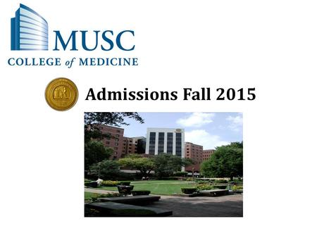 Admissions Fall 2015. Entrance Requirements BS or BA degree Medical College Admission Test (MCAT) scores No specific course requirements, but the following.