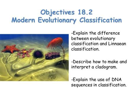 Objectives 18.2 Modern Evolutionary Classification