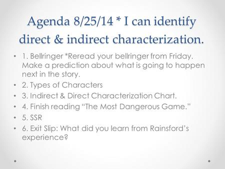 Agenda 8/25/14 * I can identify direct & indirect characterization. 1. Bellringer *Reread your bellringer from Friday. Make a prediction about what is.