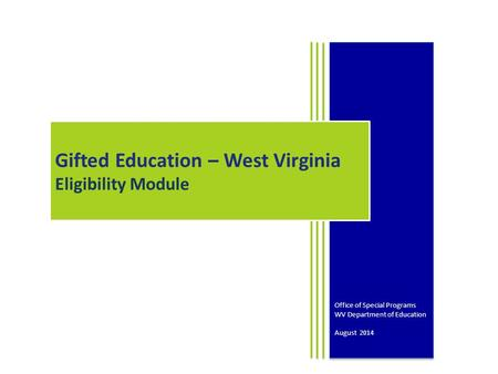 Office of Special Programs WV Department of Education August 2014 Office of Special Programs WV Department of Education August 2014 Gifted Education –