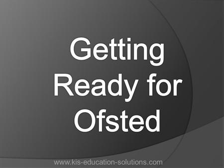 Www.kis-education-solutions.com. Who or what needs to be ready? Leaders Teachers Classroom support Administration Premises staff Children www.kis-education-solutions.com.