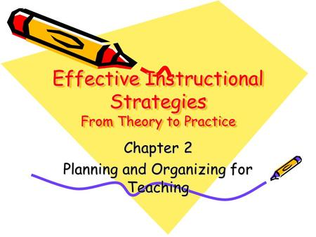 Effective Instructional Strategies From Theory to Practice Chapter 2 Planning and Organizing for Teaching.