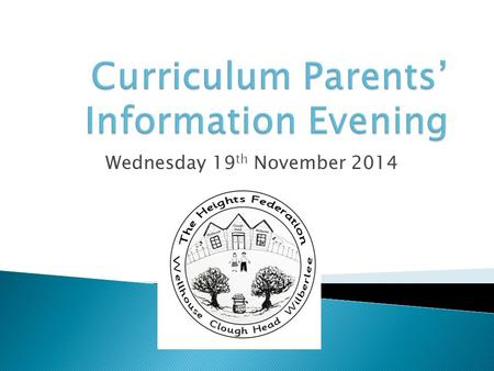 Wednesday 19 th November 2014.  Introduction to the new curriculum  The English Curriculum  The Mathematics Curriculum  Workshops.
