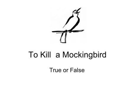 To Kill a Mockingbird True or False.