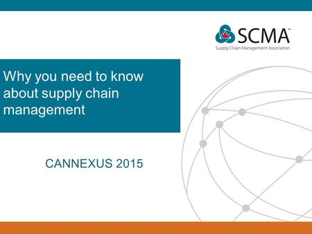 Why you need to know about supply chain management CANNEXUS 2015.