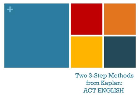 "+ Two 3-Step Methods from Kaplan: ACT ENGLISH. + Two 3-Step Methods Step 1: Ask: ""Does This Stuff Belong Here?"" Step 2: Ask: ""Does This Stuff Make Sense?"""