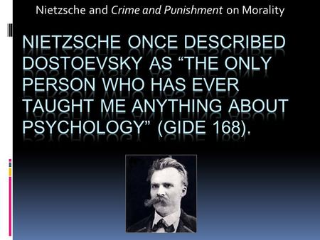Nietzsche and Crime and Punishment on Morality. How does Nietzsche's view of morality compare and/or contrast with Dostoevsky's view as portrayed by some.