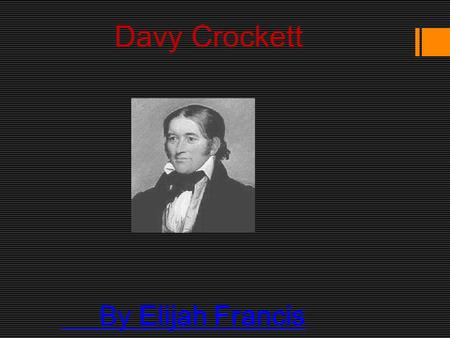 an introduction to the life of davy crockett Davy crockett is a famous hunter and known for all of his hardships throughout his life he was born on august 17, 1786, in eastern tennessee.