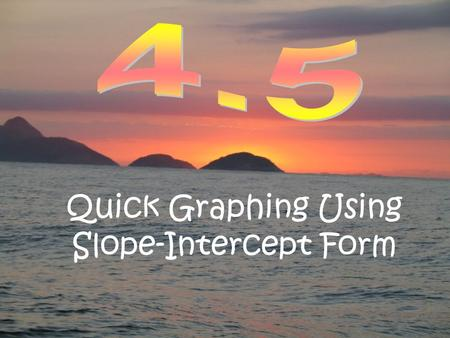 Quick Graphing Using Slope-Intercept Form. 43210 In addition to level 3.0 and above and beyond what was taught in class, the student may: · Make connection.