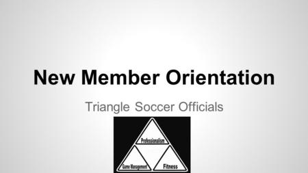 New Member Orientation Triangle Soccer Officials.