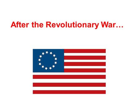 After the Revolutionary War…. 2 The country is a mess… States were not united National Government = Broke No Army! And all because of our nation's 1 st.