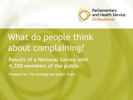 What do people think about complaining? Prepared by: The Strategy and Insight Team Results of a National Survey with 4,200 members of the public.