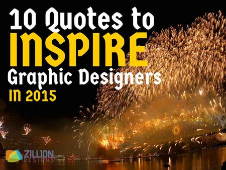 10 Quotes to Inspire Graphic Designers in 2015. Fall down seven times, get up eight. - Japanese Proverb.