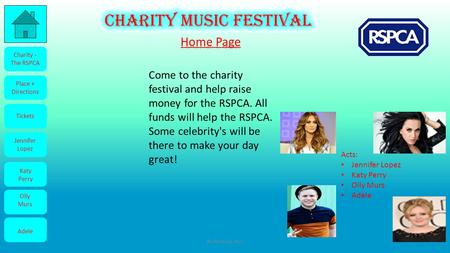 Charity - The RSPCA Place + Directions Tickets Jennifer Lopez Katy Perry Olly Murs Adele Come to the charity festival and help raise money for the RSPCA.