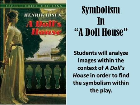 comparision between a dolls house and Representation of woman identity in henrik ibsen's a doll's house 18 chapter –  3  a comparison and contrast can be made between two women characters.