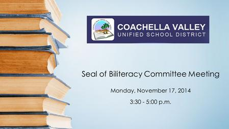 Seal of Biliteracy Committee Meeting Monday, November 17, 2014 3:30 - 5:00 p.m. Initial Meeting.