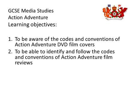 GCSE Media Studies Action Adventure Learning objectives: 1.To be aware of the codes and conventions of Action Adventure DVD film covers 2.To be able to.