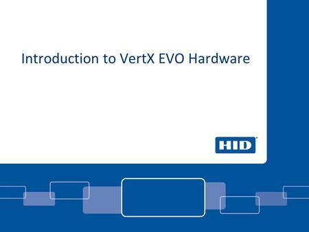 Introduction to VertX EVO Hardware. EVO V1000 Controller An ASSA ABLOY Group brand PROPRIETARY INFORMATION. © 2010 HID Global Corporation. All rights.