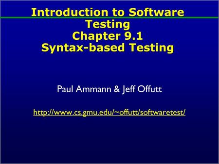 Introduction to Software Testing Chapter 9.1 Syntax-based Testing Paul Ammann & Jeff Offutt