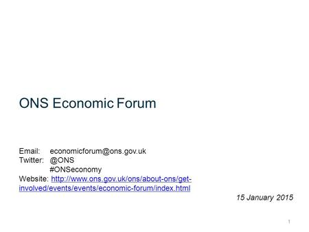 ONS Economic Forum  #ONSeconomy Website:  involved/events/events/economic-forum/index.htmlhttp://www.ons.gov.uk/ons/about-ons/get-
