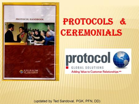 Protocols & ceremonials (updated by Ted Sandoval, PGK, PFN, DD)