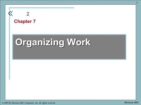Part Chapter © 2009 The McGraw-Hill Companies, Inc. All rights reserved. 1 McGraw-Hill Organizing Work 2 Chapter 7.