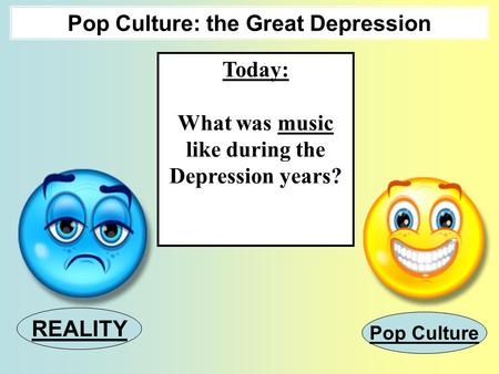 Pop Culture: the Great Depression Today: What was music like during the Depression years? REALITY Pop Culture.