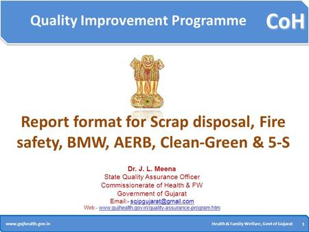 CoH 1 1 www.gujhealth.gov.inHealth & Family Welfare, Govt of Gujarat Quality Improvement Programme Report format for Scrap disposal, Fire safety, BMW,