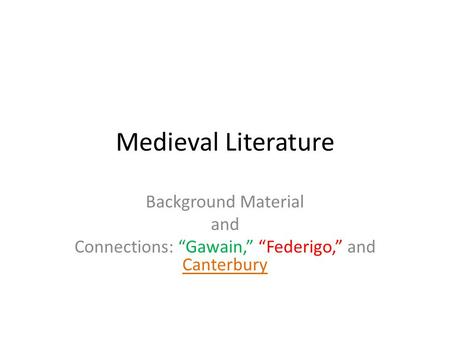 "Medieval Literature Background Material and Connections: ""Gawain,"" ""Federigo,"" and Canterbury."
