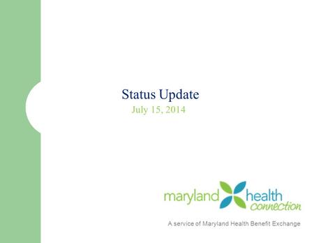 Status Update July 15, 2014 A service of Maryland Health Benefit Exchange.
