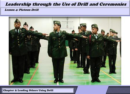 LESSON 2: ROLES OF LEADERS AND FOLLOWERS IN DRILL Leadership through the Use of Drill and Ceremonies Lesson 4: Platoon Drill Lesson 4: Platoon Drill Chapter.